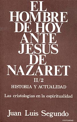 Hombre de hoy ante Jesús de Nazaret, El. Tomo I, II/1 y II/2 Segundo, Juan Luis