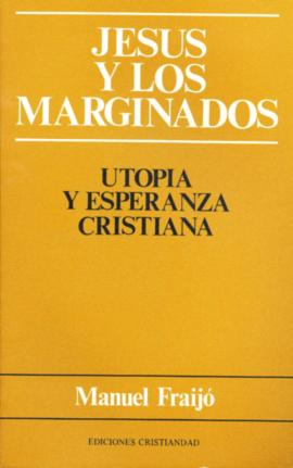 Jesús y los marginados. Utopía y esperanza cristiana Fraijó, Manuel