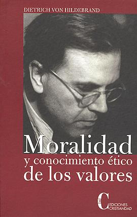 Moralidad y conocimiento ético de los valores Hilldebrand, Dietrich Von