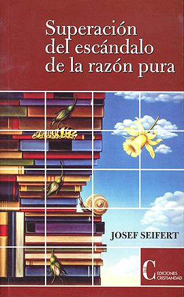 Superación del escándalo de la razón pura Seifert, Josef