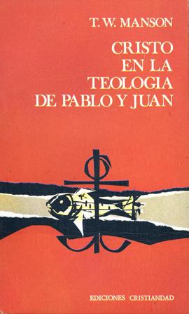 Cristo en la teología de Pablo y Juan Manson, Thomas W.