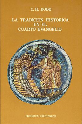 Tradición histórica del Cuarto Evangelio Dodd, Charles H.