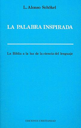 Palabra inspirada, La. La Biblia a la luz de la ciencia del lenguaje Schökel, Luis Alonso