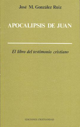 Apocalipsis de Juan. El libro del testimonio cristiano González Ruiz, José María