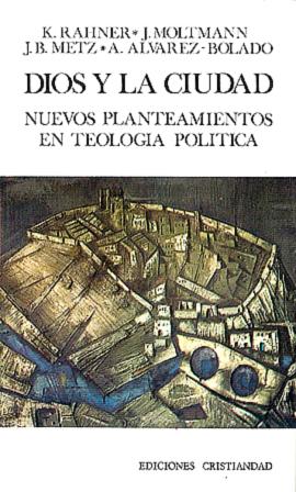 Dios y la ciudad. Nuevos planteamientos en teología política Rahner, Karl Metz, Johannes Baptist