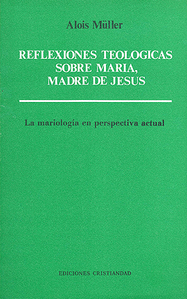 Reflexiones teológicas sobre María, madre de Jesús Müller, Gerard Ludwig
