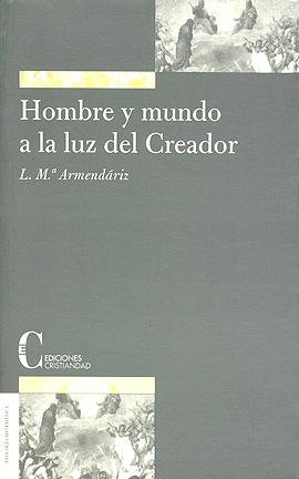 Hombre y mundo a la luz del Creador Armendáriz, Luis María