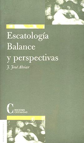 Escatología. Balance y perspectivas Alviar, José