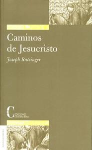 Caminos de Jesucristo Benedicto XVI Ratzinger, Joseph