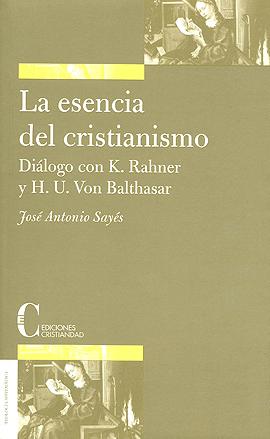 Esencia del cristianismo, La. Diálogo con K. Rahner y H.V. Balthasar Sayés, José Antonio