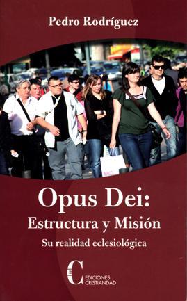 Opus Dei: Estructura y Misión. Su realidad eclesiológica Rodríguez, Pedro