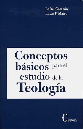 Conceptos básicos para el estudio de la Teología Mateo Seco, Lucas F. Corazón González, Rafael