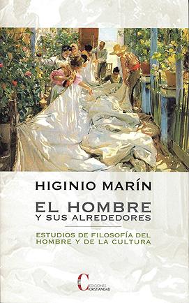 El hombre y sus alrededores. Estudios de filosofía del hombre y de la cultura Marín, Higinio