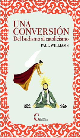 Una conversión. Del budismo al catolicismo Willians, Paul