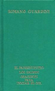 Guardini, R., obras Selectas. Tomo II- El Padrenuestro - Los salmos - Oraciones para iniciar el día Guardini, Romano