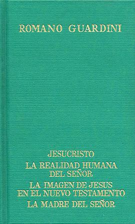 Guardini, R., obras Selectas. Tomo III - Jesucristo - La realidad humana del Señor - La imagen de Jesús en el N. T. - La madre del Señor Guardini, Romano