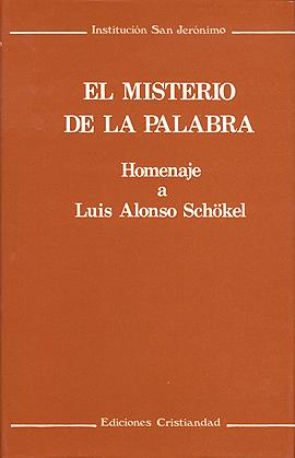 Misterio de la Palabra, El. Homenaje a Luis Alonso Schökel VV.AA