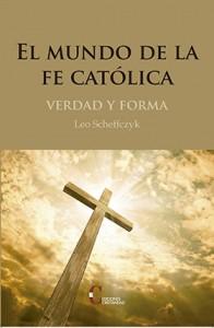 El mundo de la fe católica Scheffczyk, Leo