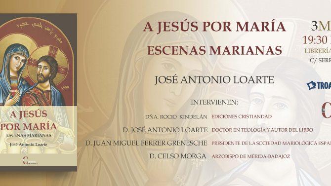Ediciones Cristiandad publica el libro A Jesús por María, de José Antonio Loarte